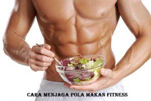 Cara Menjaga Pola Makan Fitness